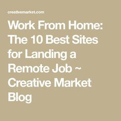 Work From Home: The 10 Best Sites for Landing a Remote Job ~ Creative Market Blog