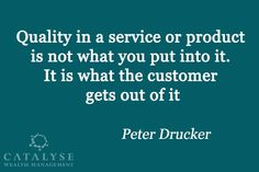 Today's Quote: Quality in a service or product is not what you put into it. It is what the customer gets out of it.