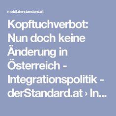 Kopftuchverbot: Nun doch keine Änderung in Österreich - Integrationspolitik - derStandard.at › Inland Islam, Politics, Things To Do, Muslim