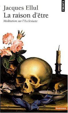 La Raison d'être : Méditation sur l'Ecclésiaste: Amazon.fr: Jacques Ellul: Livres