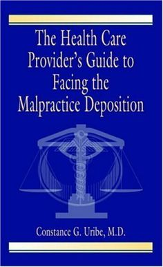 The Health Care Provider's Guide to Facing the Malpractice Deposition by Constance G. Uribe M.D.. $47.19