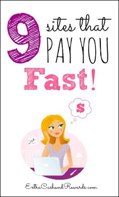 Here's a list of nine sites that pay you fast -- most within a day or two days after you cash out.