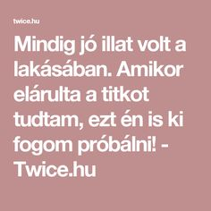 Mindig jó illat volt a lakásában. Amikor elárulta a titkot tudtam, ezt én is ki fogom próbálni! - Twice.hu Diy And Crafts, Household, Home And Garden, Minion, Good Things, Cleaning, Homemade, Health, Home Decor