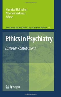 Ethics in Psychiatry: European Contributions (International Library of Ethics, Law, and the New Medicine) - http://www.healthbooksshop.com/ethics-in-psychiatry-european-contributions-international-library-of-ethics-law-and-the-new-medicine/