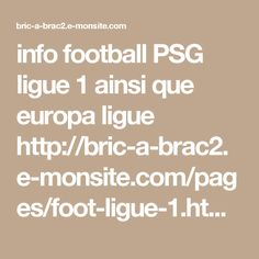 info football PSG ligue 1 ainsi que europa ligue  http://bric-a-brac2.e-monsite.com/pages/foot-ligue-1.html#HSzOpDQyG0HJzx2I.35  Mercredi 04 Janvier 19:00     Club Africain - Paris SG : je voix le PSG 3/1 et vous?