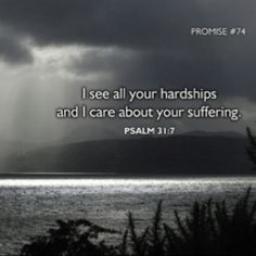 """""""I see all your hardships and I care about your suffering"""" - God (Psalm Love The Lord, God Is Good, Psalm 31, God's Wisdom, Kindness Quotes, Prayer Warrior, Spiritual Inspiration, Christian Inspiration, Encouragement Quotes"""