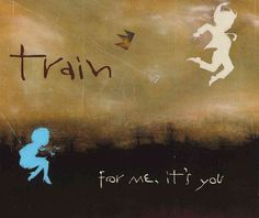 Train - For Me It's You
