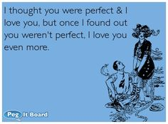 Anniversary ecard: I thought you were perfect & I love you, Love Me Do, Hubby Love, Husband, Perfect Love, You Are Perfect, Happy Wedding Anniversary Cards, Love Ecards, Special Quotes, Love Me Quotes
