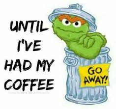 Until I've Had My Coffee....Go Away!
