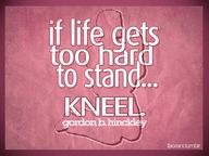 if life gets too hard to stand...kneel!