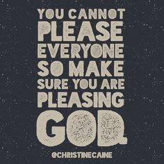 You cannot please everyone so make sure you are pleasing God. Faith Quotes, Words Quotes, Wise Words, Me Quotes, Sayings, Qoutes, Great Quotes, Inspirational Quotes, Christine Caine