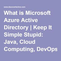 What is Microsoft Azure Active Directory | Keep It Simple Stupid: Java, Cloud Computing, DevOps, Testing, Linux, Windows, etc.