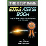 The Best Damn Google Adsense Book Color Edition: How To Make Dollars Instead Of Cents With Adsense (Paperback)By Harry J. Misner