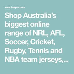 Shop Australia's biggest online range of NRL, AFL, Soccer, Cricket, Rugby, Tennis and NBA team jerseys, hoodies, shorts, caps, merchandise and more with Afterpay, free shipping + free returns!