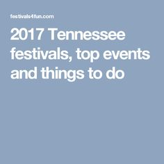 2017 Tennessee festivals, top events and things to do
