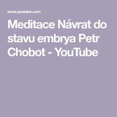 Meditace Návrat do stavu embrya Petr Chobot - YouTube Petra, Youtube, Youtubers, Youtube Movies