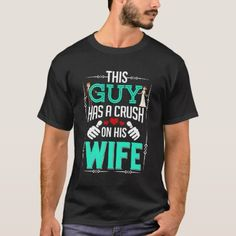 This Guy Has A Crush On His Wife T-Shirt - classic gifts gift ideas diy custom unique Having A Crush, Tshirt Colors, Fitness Models, Crushes, Trending Outfits, Gift Ideas, Guys, Unique, Classic