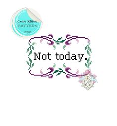 Not today. Cross Stitch Pattern. Digital Download PDF. by plasticlittlecovers on Etsy https://www.etsy.com/listing/158198959/not-today-cross-stitch-pattern-digital