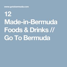 12 Made-in-Bermuda Foods & Drinks // Go To Bermuda
