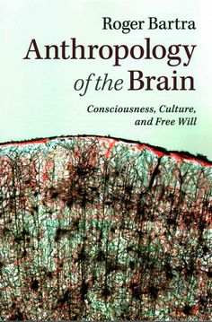 Anthropology of the Brain In this unique exploration of the mysteries of the human brain, Roger Bartra shows that consciousness is a phenomenon that occurs not only in the mind but also in an external