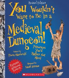 "You Wouldn't Want to Be in a Medieval Dungeon!: Prisoners You'd Rather Not Meet by Fiona MacDonald, ""This best-selling series engages readers of all levels by making them part of the story. Readers will become the main character and can revel in the gory and dark sides of life throughout important moments in history."""