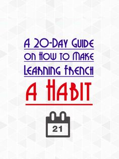Repost: A small guide to create a learning habit in French. http://www.talkinfrench.com/20-day-guide-make-learning-french-habit/ Share it with people who are serious about learning French
