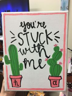 Sorority crafts Cactus - Cactus Youre Stuck With Me Easy Canvas Art, Simple Canvas Paintings, Small Canvas Art, Easy Canvas Painting, Cute Paintings, Mini Canvas Art, Canvas Crafts, Diy Canvas, Diy Painting