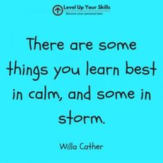 There are some things you learn best in calm, and some in storm. #Inspiration https://levelupyourskills.com/there-are-some-things-you-learn-best-in-calm-some-in-storm/