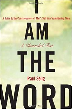 I Am the Word: A Guide to the Consciousness of Man's Self in a Transitioning Time: Paul Selig: 9781585427932: Amazon.com: Books