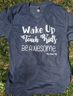Wake Up, Teach Kids, Be Awesome tee
