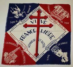 """1942 French Handkerchief  - This handkerchief bears the Cross of Lorraine, which was the badge adopted by the Free French Forces in WWII.  Also on it are representations of Jeanne d'Arc (the former liberator of France in the Hundred Years War) and Charles de Gaulle (founder and leader of the Free French) - perhaps in an attempt to make a correlation between the two.  Finally, the French motto """"Liberté, Égalité, Fraternité"""" is also incorporated."""