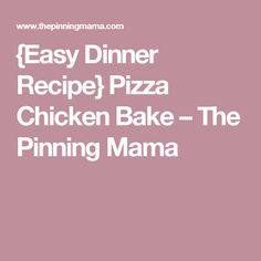 {Easy Dinner Recipe} Pizza Chicken Bake – The Pinning Mama