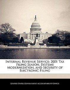 Internal Revenue Service: 2001 Tax Filing Season, Systems Modernization, and…