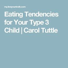 Eating Tendencies for Your Type 3 Child | Carol Tuttle