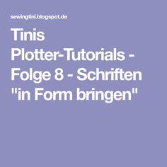 "Tinis Plotter-Tutorials - Folge 8 - Schriften ""in Form bringen"""