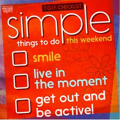 3 simple things to do to improve your weekend. More weekend tips?Click here for5 Ways to a Pleasurable & Productive Weekend