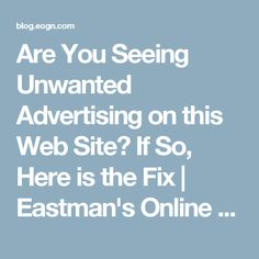 Are You Seeing Unwanted Advertising on this Web Site? If So, Here is the Fix | Eastman's Online Genealogy Newsletter