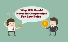 Why #SEO Should Never Be #Compromised For Low #Price