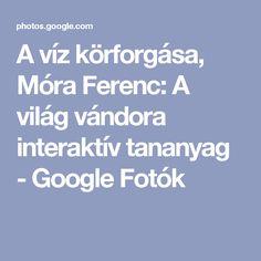 A víz körforgása, Móra Ferenc: A világ vándora interaktív tananyag - Google Fotók Projects For Kids, Water, Google, Gripe Water, Kids Service Projects, Aqua
