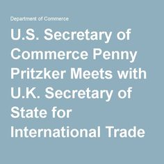 U.S. Secretary of Commerce Penny Pritzker Meets with U.K. Secretary of State for International Trade Liam Fox | Department of Commerce