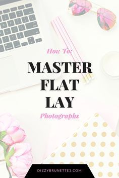 How To Master Flat Lay Photographs: Dizzybrunette3 : http://www.dizzybrunette3.com/2016/05/how-to-master-flat-lay.html
