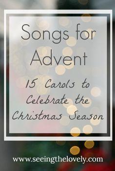 Songs for Advent: 15 Christmas Carols to help you celebrate the Christmas season!