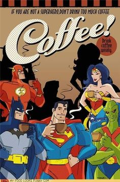 Drink your JOE, catch your morning buzz. Use it wisely and become your inner superhero. get geetered, the Geetered coffeeFIEND was in the area.