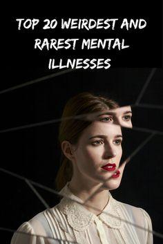 Top 20 Weirdest and Rarest Mental Illnesses You Won't Believe Actually Exist