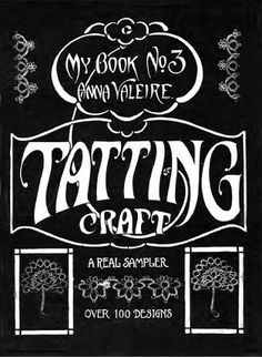 Valeire, Anna. My Book No. 3 Tatting Craft, A Real Sampler, over 100 Designs. [c.1917] 16 pgs. Tatting instructions, edgings, insertions, medallions, collars, yokes, baby cap, alphabet.