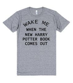 WAKE ME WHEN THE NEW HARRY POTTER BOOK COMES OUT | T-Shirt | Front