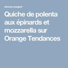 Quiche de polenta aux épinards et mozzarella sur Orange Tendances