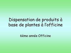 Dispensation de produits à base de plantes à lofficine 6ème année Officine.