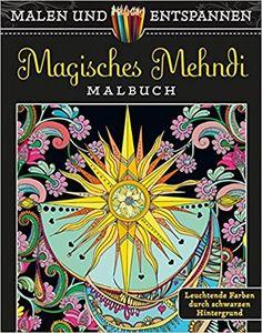 Malen und entspannen: Magisches Mehndi: Amazon.de: Lindsey Boylan: Bücher