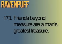 RAVENPUFF 173. Friends beyond measure are a man's greatest treasure. Hogwarts' Guide to Life | Ravenpuff = Ravenclaw + Hufflepuff crossover